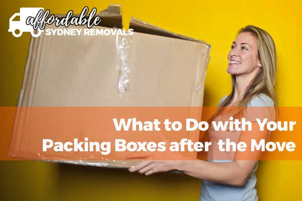 affordable removals sydney What to do with your packing boxes after the move